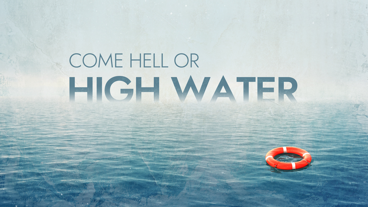 Come Hell or High Water - Part 2 - CC